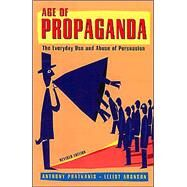 Age of Propaganda The Everyday Use and Abuse of Persuasion by Pratkanis, Anthony; Aronson, Elliot, 9780805074031