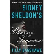 Sidney Sheldon's Chasing Tomorrow by Sheldon, Sidney; Bagshawe, Tilly, 9780062304032