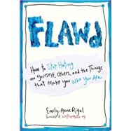 Flawd: How to Stop Hating on Yourself, Others, and the Things That Make You Who You Are by Rigal, Emily-anne; Demers, Jeanne, 9780399174032