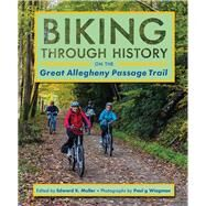 Biking Through History on the Great Allegheny Passage Trail by Muller, Edward K.; Wiegman, Paul G., 9780822964032