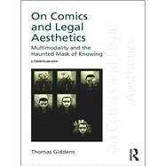 On Comics and Legal Aesthetics: Multimodality and the Haunted Mask of Knowing by Giddens; Thomas, 9781138224032