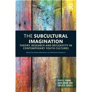 The Subcultural Imagination: Theory, Research and Reflexivity in Contemporary Youth Cultures by Blackman; Shane, 9781138844032