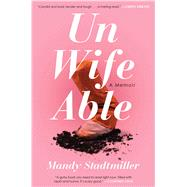 Unwifeable A Memoir by Stadtmiller, Mandy, 9781501174032