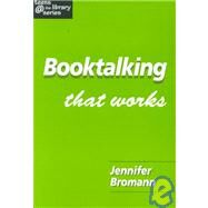 Booktalking That Works by Bromann, Jennifer, 9781555704032