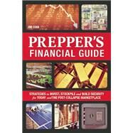 The Prepper's Financial Guide Strategies to Invest, Stockpile and Build Security for Today and the Post-Collapse Marketplace by Cobb, Jim, 9781612434032