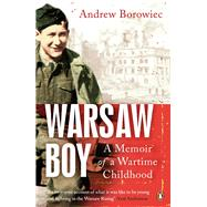 Warsaw Boy: A Memoir of a Wartime Childhood by Borowiec, Andrew; Smith, Colin, 9780241964033