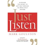 Just Listen : Discover the Secret to Getting Through to Absolutely Anyone by GOULSTON MARK, 9780814414033