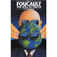 Michel Foucault: The Will to Truth by Sheridan; Alan, 9781138834033
