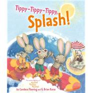 Tippy-tippy-tippy, Splash! by Fleming, Candace; Karas, G. Brian, 9781416954033
