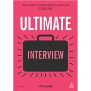 Ultimate Interview: 100s of Great Interview Answers Tailored to Specific Jobs by Williams, Lynn, 9780749474034