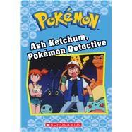 Ash Ketchum, Pokémon Detective (Pokémon Classic Chapter Book #10) by West, Tracey, 9781338284034