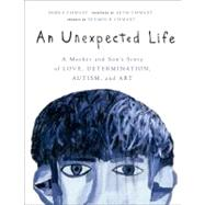 An Unexpected Life A Mother and Son's Story of Love, Determination, Autism, and Art by Chwast, Debra; Chwast, Seth; Chwast, Seymour, 9781402774034