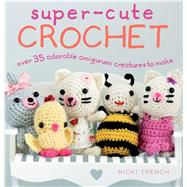 Super-cute Crochet by Trench, Nicki, 9781782494034