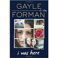 I Was Here by Forman, Gayle, 9780147514035
