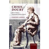 Crisis of Doubt Honest Faith in Nineteenth-Century England by Larsen, Timothy, 9780199544035