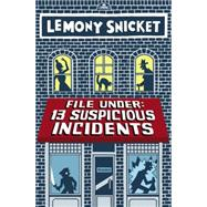 File Under: 13 Suspicious Incidents by Snicket, Lemony; Seth, 9780316284035