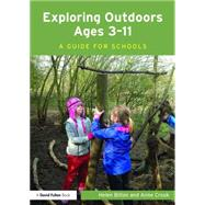 Exploring Outdoors Ages 3GÇô11: A guide for schools by Bilton; Helen, 9781138814035