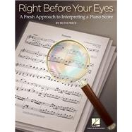 Right Before Your Eyes: A Fresh Approach to Interpreting a Piano Score by Price, Ruth, 9781480364035
