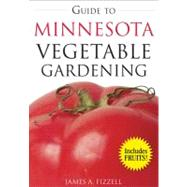 Guide to Minnesota Vegetable Gardening by Fizzell, James A., 9781591864035
