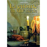 La Cuisine Au Xiiie Siecle by Mullers, Fabian, 9782840484035