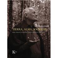 Tierra, Alma, Sociedad / Soil, Soul, Society by Kumar, Satish; Marfa, Fina, 9788499884035