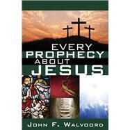 Every Prophecy About Jesus by Walvoord, John F., 9780781414036