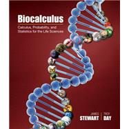 Biocalculus Calculus, Probability, and Statistics for the Life Sciences by Stewart, James; Day, Troy, 9781305114036