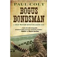 The Bogus Bondsman by Colt, Paul, 9781432834036