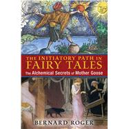 The Initiatory Path in Fairy Tales by Roger, Bernard; Graham, Jon E., 9781620554036
