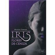 Iris, Flores De Ceniza / Iris, Ash Flowers by Temporin, Maurizio, 9788415854036