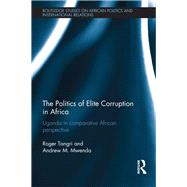 The Politics of Elite Corruption in Africa: Uganda in Comparative African Perspective by Tangri; Roger, 9780415644037