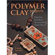 Polymer Clay Projects Fabulous Jewellery, Accessories, & Home Decor by Snyman, Fransie, 9780811714037