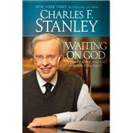Waiting on God Strength for Today and Hope for Tomorrow by Stanley, Charles F., 9781476794037