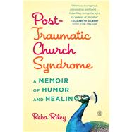 Post-Traumatic Church Syndrome A Memoir of Humor and Healing by Riley, Reba, 9781501124037