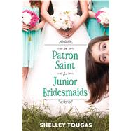 A Patron Saint for Junior Bridesmaids by Tougas, Shelley, 9781626724037