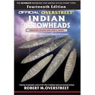 The Official Overstreet Identification and Price Guide to Indian Arrowheads, 14th Edition by OVERSTREET, ROBERT MCOX, SAM W., 9780375724039