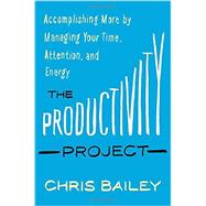 The Productivity Project by Bailey, Chris, 9781101904039
