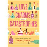 Love Charms and Other Catastrophes by Karalius, Kimberly, 9781250084040