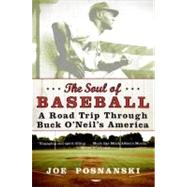 The Soul of Baseball: A Road Trip Through Buck O'neil's America by Posnanski, Joe, 9780060854041