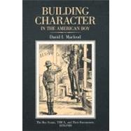 Building Character In The American Boy: The Boy Scouts, Ymca, And Their Forerunners, 1870�1920 by MacLeod, David I., 9780299094041