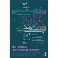 The Informal Post-Socialist Economy: Embedded Practices and livelihoods by Morris; Jeremy, 9781138204041