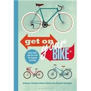 Get on Your Bike! Stay safe, get fit and be happy cycling by Charlton, Rebecca; Hicks, Robert; Reynolds, Hannah, 9781472904041