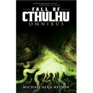 Fall of Cthulhu Omnibus by Nelson, Michael Alan; Scott, Greg; McEvoy, Patrick; Quiligotti, Pablo, 9781608864041