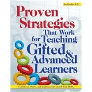 Proven Strategies That Work for Teaching Gifted & Advanced Learners for Grades 3-8 by McConnell, Kathleen Fad, Ph.D.; Ryser, Gail, Ph.D., 9781618214041