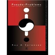 Pseudo-Problems: How Analytic Philosophy Gets Done by Sorensen,Roy A., 9781138984042