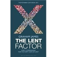 The Lent Factor Forty Companions for the Forty Days of Lent: The Mowbray Lent Book 2015 by James, Graham, 9781408184042