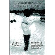 How God Healed a Broken Heart by Gauthier, Lenora S., 9781413414042