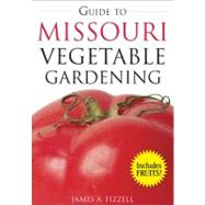 Guide to Missouri Vegetable Gardening by Fizzell, James A., 9781591864042