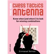 Tune Your Chess Tactics Antenna by Neiman, Emmanuel, 9789056914042