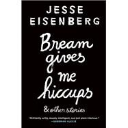 Bream Gives Me Hiccups by Eisenberg, Jesse, 9780802124043
